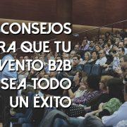4 consejos para organizar un evento b2b de éxito