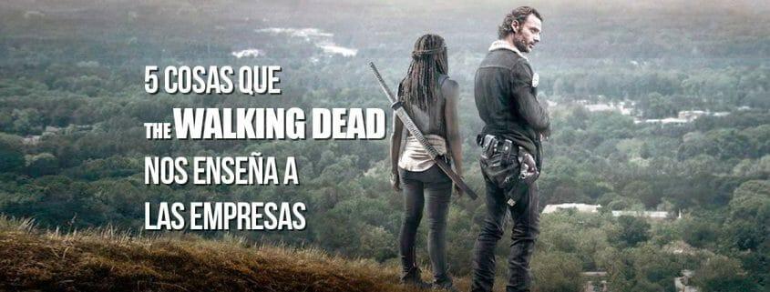 5 COSAS QUE THE WALKING DEAD NOS ENSEÑA A LAS EMPRESAS