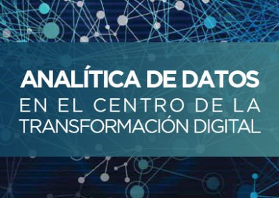 ANALÍTICA DE DATOS, EN EL CENTRO DE LA TRANSFORMACIÓN DIGITAL