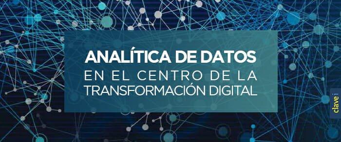 ANALÍTICA DE DATOS, EN EL CENTRO DE LA TRANSFORMACIÓN DIGITAL