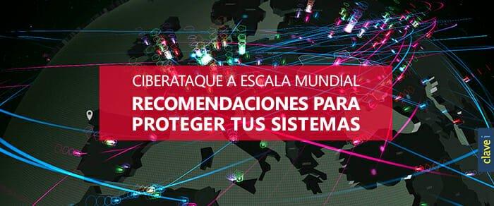 Ciberataque a escala mundial: Seguridad digital para proteger tus sistemas.