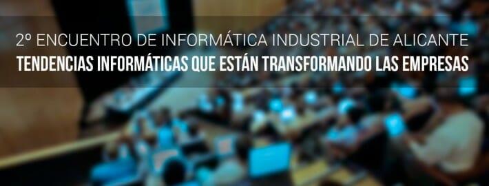 Vuelve el Encuentro de Informática Industrial de Alicante en su segunda edición: EIIA14 Tendencias Informáticas Que Están Transformando Las Empresas