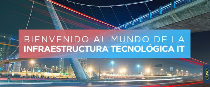 ¿Qué es la Infraestructura Tecnólogica IT? Beneficios en la Transformación Digital