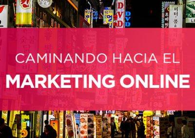 Caminando hacia el Marketing Online en tu Estrategia Digital
