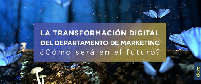 La transformación digital es una revolución para el departamento de marketing