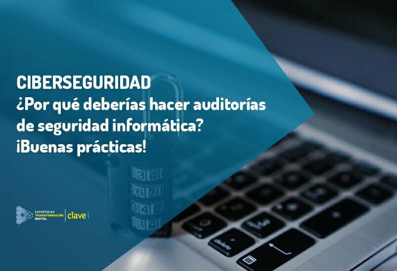 ¿Por qué debe tu empresa invertir en auditorías de ciberseguridad?