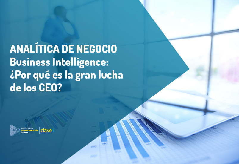 ¿Por qué Business Intelligence es el gran reto de los CEO?