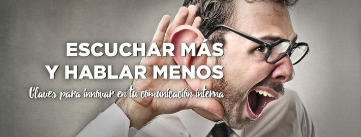 ESCUCHA MÁS Y HABLA MENOS, CLAVES PARA INNOVAR EN TU COMUNICACIÓN INTERNA