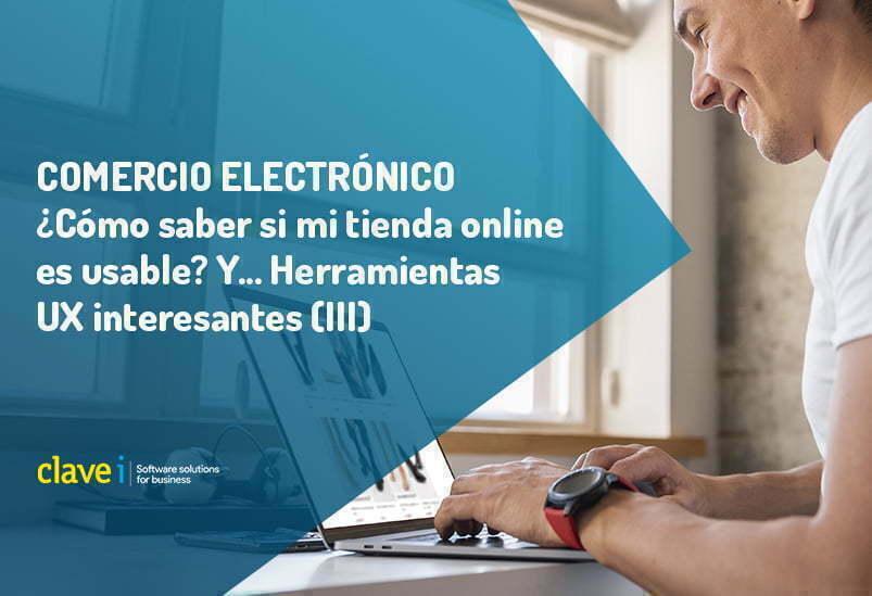 ¿Cómo saber si mi tienda online es usable? Y… Herramientas UX interesantes (III)
