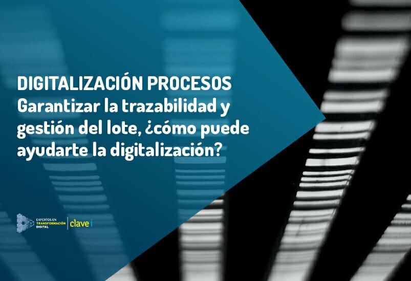 Cómo la digitalización favorece la trazabilidad y gestión de lotes