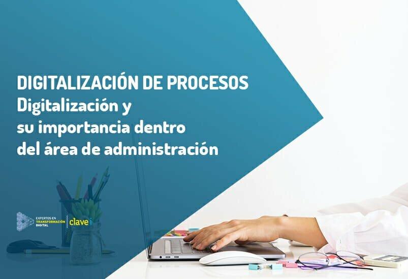 Digitalización de procesos y su importancia dentro del área de administración
