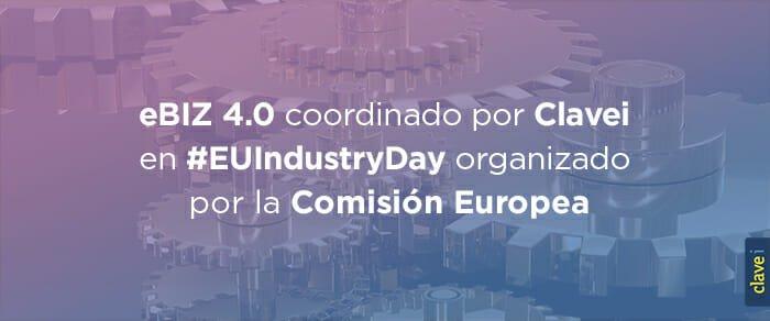 eBIz 4.0 coordinado por Clavei en EU Industry Day de Bruselas organizado por la Comisión Europea