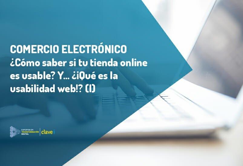 ¿Cómo saber si mi tienda online es usable? Pero… ¿¡Qué es la usabilidad web!? (I)