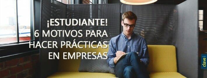 ¡ESTUDIANTE! 6 MOTIVOS PARA HACER PRÁCTICAS EN EMPRESAS