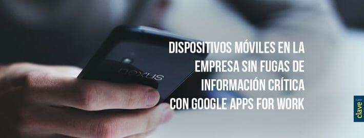 Cómo usar dispositivos móviles en la empresa sin fugas de información crítica con Google Apps for Work