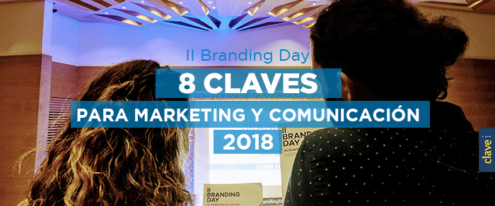 8 Claves para tu marketing y comunicación en el 2018 | II Branding Day