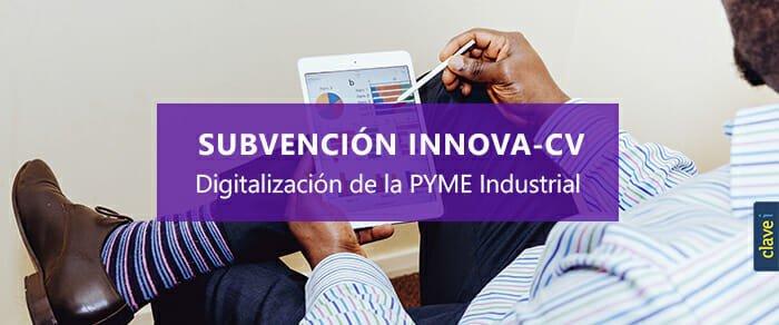Subvención Innova-CV para la Digitalización de la PYME Industrial.