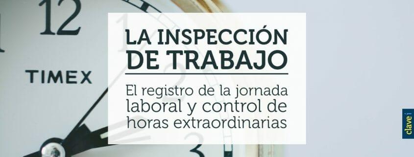 LA INSPECCIÓN DE TRABAJO: EL REGISTRO DE LA JORNADA LABORAL Y CONTROL DE HORAS EXTRAORDINARIAS