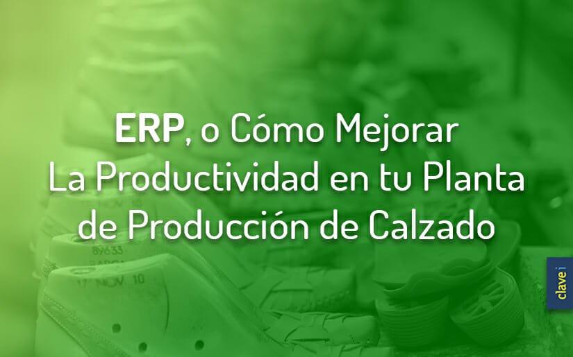 ¿Cómo mejorar la productividad en la planta de producción de una Empresa de Calzado?