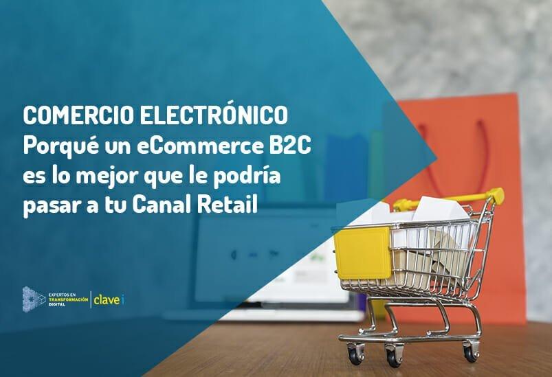 Porqué un ecommerce B2C es lo mejor que le podría pasar a tu Retail