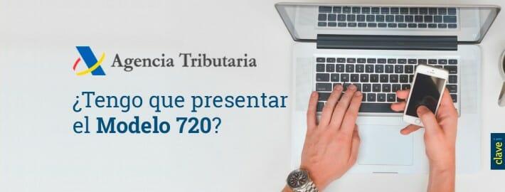¿TENGO QUE PRESENTAR EL MODELO 720?