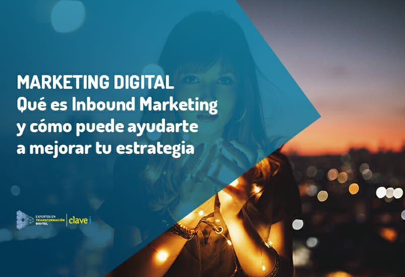 ¿Qué es el Marketing Inbound y por qué puede cambiar tu marketing?