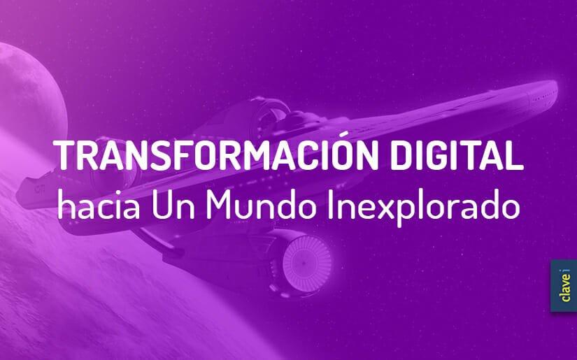 La Transformación Digital hacia Un Mundo Inexplorado