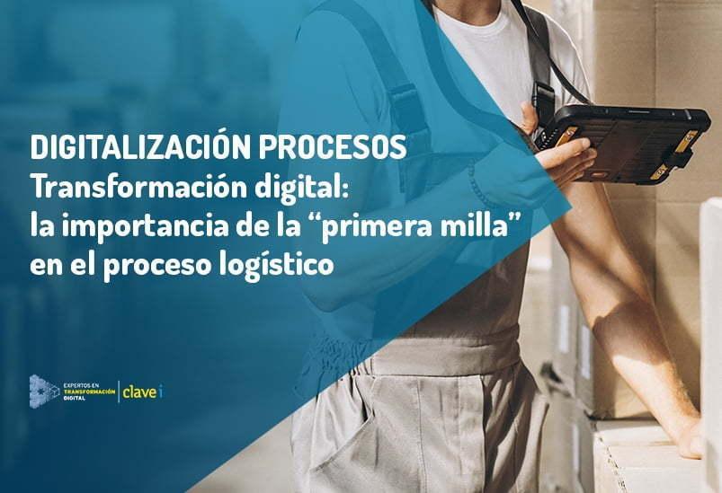 transformacion-digital-primera-milla-digitalizacion-proceso-logistico