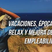 Vacaciones, epoca de relax y empleabilidad